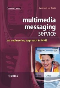 Multimedia Messaging Service: An Engineering Approach to MMS-cover