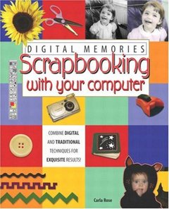 Digital Memories : Scrapbooking with Your Computer-cover