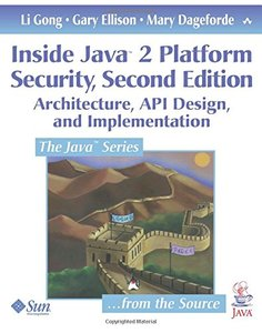 Inside Java 2 Platform Security: Architecture, API Design, and Implementation, 2/e