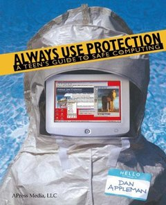 Always Use Protection: A Teen's Guide to Safe Computing-cover