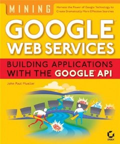 Mining Google Web Services: Building Applications with the Google API (Paperback)-cover