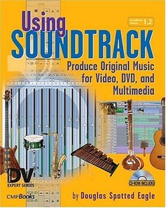 Using Soundtrack: Produce Original Music for Video, DVD, and Multimedia-cover