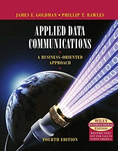 Applied Data Communications: A Business-Oriented Approach, 4/e