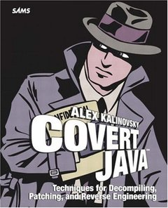 Covert Java: Techniques for Decompiling, Patching, and Reverse Engineering-cover