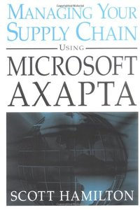 Managing Your Supply Chain Using Microsoft Axapta
