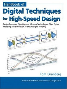 Handbook of Digital Techniques for High-Speed Design: Design Examples, Signaling and Memory Technologies, Fiber Optics, Modeling and Simulation to Ensure Signal Integrity-cover