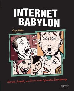 Internet Babylon: Secrets, Scandals, and Shocks on the Information Superhighway