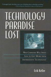 Technology Paradise Lost: Why Companies Will Spend Less to Get More from Information Technology (Hardcover)-cover