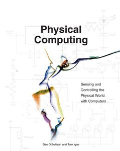 Physical Computing: Sensing and Controlling the Physical World with Computers (Paperback)-cover