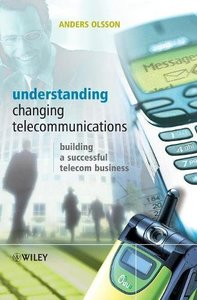 Understanding Changing Telecommunications : Building a Successful Telecom Business