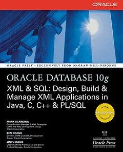 Oracle Database 10g XML & SQL: Design, Build, & Manage XML Applications in Java, C, C++, & PL/SQL (Paperback)-cover
