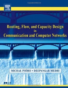 Routing, Flow, and Capacity Design in Communication and Computer Networks-cover