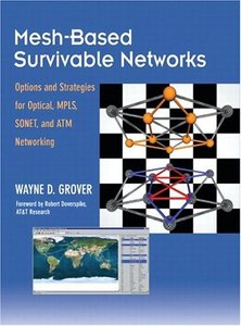 Mesh-based Survivable Transport Networks: Options and Strategies for Optical, MPLS, SONET and ATM Networking-cover