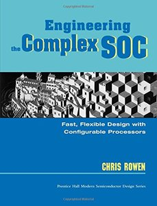 Engineering the Complex SOC : Fast, Flexible Design with Configurable Processors-cover