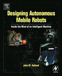 Designing Autonomous Mobile Robots : Inside the Mind of an Intelligent Machine-cover