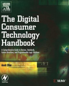 The Digital Consumer Technology Handbook: A Comprehensive Guide to Devices, Standards, Future Directions, and Programmable Logic Solutions-cover
