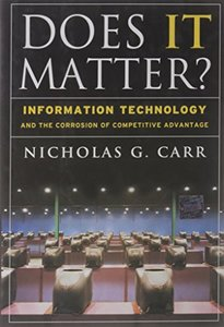Does IT Matter? Information Technology and the Corrosion of Competitive Advantage-cover