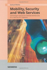 Mobility, Security and Web Services : Technologies and Service-oriented Architectures for a New Era of IT Solutions-cover