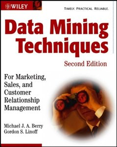 Data Mining Techniques: For Marketing, Sales, and Customer Relationship Management, 2/e