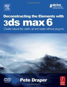 Deconstructing the Elements with 3ds max 6 : Create natural fire, earth, air and water without plug-ins (Paperback)-cover
