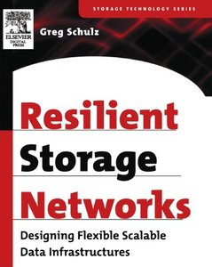 Resilient Storage Networks : Designing Flexible Scalable Data Infrastructures-cover