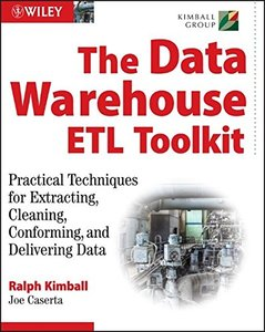 The Data Warehouse ETL Toolkit : Practical Techniques for Extracting, Cleaning, Conforming, and Delivering Data-cover