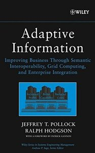 Adaptive Information: Improving Business Through Semantic Interoperability, Grid Computing, and Enterprise Integration-cover