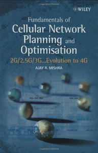 Fundamentals of Cellular Network Planning and Optimisation : 2G/2.5G/3G... Evolution to 4G
