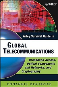 Wiley Survival Guide in Global Telecommunications: Broadband Access, Optical Components and Networks, and Cryptography-cover