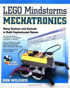 LEGO Mindstorms Mechatronics : Using Systems and Controls to Build Sophisticed Robots