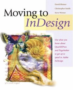 Moving to InDesign : Use What You Know About QuarkXPress and PageMaker to Get Up to Speed in InDesign Fast!-cover