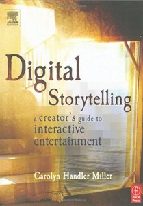 Digital Storytelling : A Creator's Guide to Interactive Entertainment (Paperback)-cover