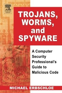 Trojans, Worms, and Spyware : A Computer Security Professional's Guide to Malicious Code (Paperback)-cover