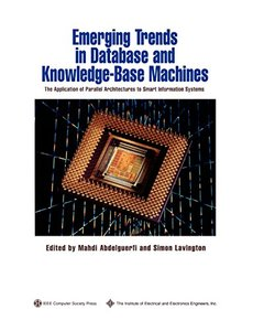 Emerging Trends In Database And Knowledge Based Machines: The Application Of Parallel Architectures To Smart Information Systems-cover