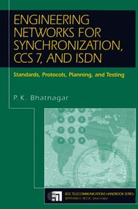Engineering Networks For Synchronization, Ccs 7, And Isdn: Standards, Protocols, Planning And Testing