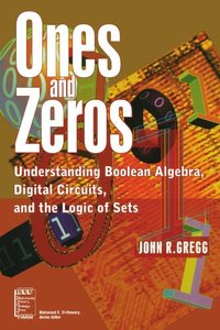 Ones And Zeros: Understanding Boolean Algebra, Digital Circuits, And The Logic Of Sets-cover