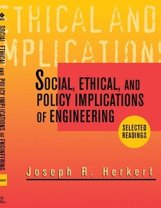 Social, Ethical, And Policy Implications Of Engineering: Selected Readings  (a Selected Reprint Volume)