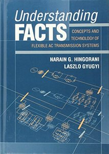 Understanding Facts: Concepts And Technology Of Flexible Ac Transmission Systems-cover