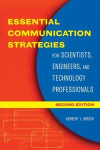 Essential Communication Strategies For Scientists,engineers, And Technology Professionals, Second   Edition