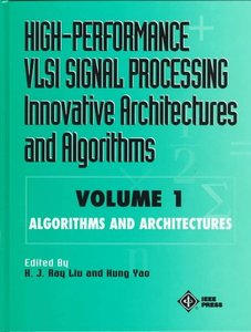 High-performance Vlsi Signal Processing Innovative Architectures And Algorithms, Volume 1: Algorithms And Architectures (a Selected Reprint Volume)-cover