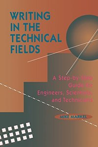 Writing In The Technical Fields: A Step-by-step Guide For Engineers, Scientists, And Technicians-cover
