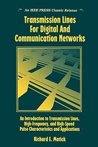 Transmission Lines And Communication Networks: An Introduction To Transmission Lines, High-frequency And High-speed Pulse Characteristics And Applicat-cover