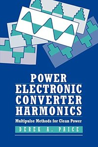 Power Electronics Converter Harmonics: Multipulse Methods For Clean Power