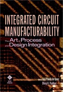 Integrated Circuit Manufacturability: The Art Of  Process And Design Integration-cover