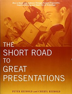 The Short Road To Great Presentations: How To     Reach Any Audience Through Focused Preparation,   Inspired Delivery, And Smart Use Of Technology-cover