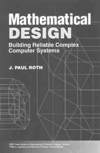 Mathematical Design: Building Reliable Complex Computer Systems