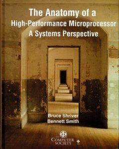 The Anatomy Of A High-Performance Microprocessor: A systems Perspective