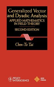 General Vector And Dyadic Analysis: Applied Mathematics In Field Theory, Second Edition-cover