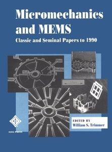 Micromechanics And Mems: Classic And Seminal Papers To 1990  (a Selected Reprint Volume)-cover