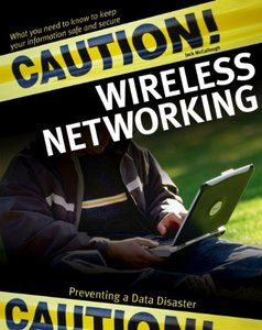 Caution! Wireless Networking : Preventing a Data Disaster-cover